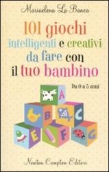 101 giochi intelligenti e creativi da fare con il tuo bambino