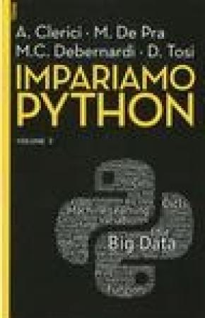 Impariamo Python / A. Clerici, M. De Pra, M. C. Debernardi, D. Tosi. Vol. 2